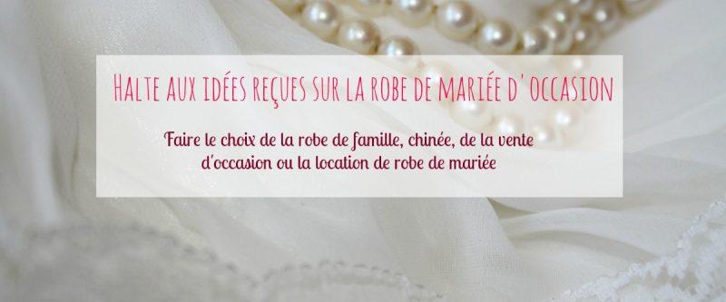 une_HALTE AUX IDÉES REÇUES SUR LA ROBE DE MARIÉE D'OCCASION_Aurélie cousseau cérémonies